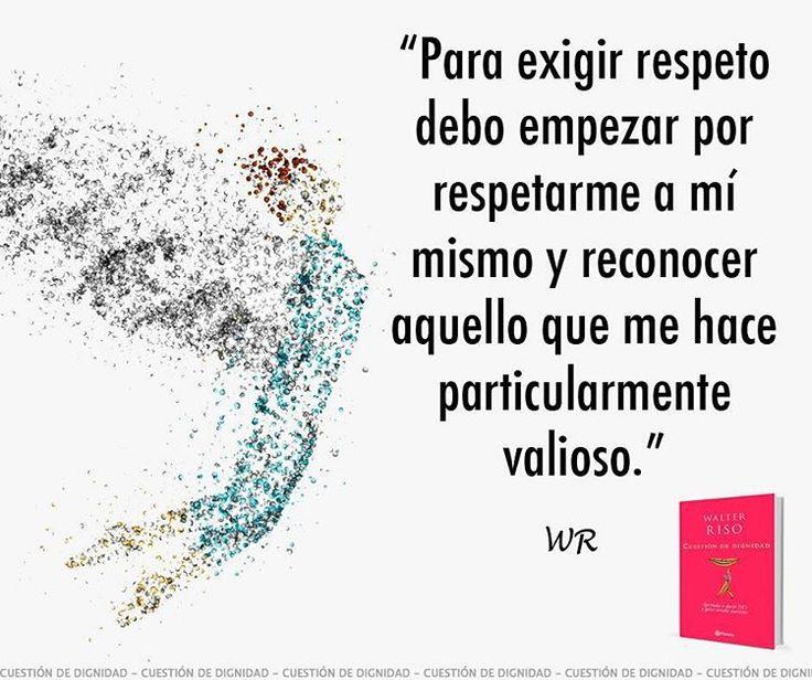 """""""La dignidad personal es el reconocimiento de que somos merecedores de lo mejor.  Conoce más de mi obra """"Cuestión de dignidad"""" en: www.walter-Riso.com"""""""