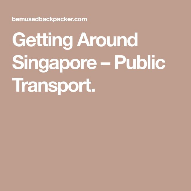 Getting Around Singapore – Public Transport.