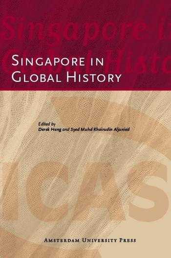 Heng, Derek T. S, and Syed M. K. Aljunied. Singapore in Global History. Amsterdam: Amsterdam University Press, 2011.