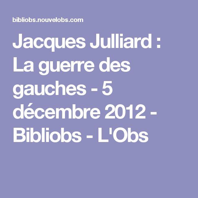 Jacques Julliard : La guerre des gauches - 5 décembre 2012 - Bibliobs - L'Obs