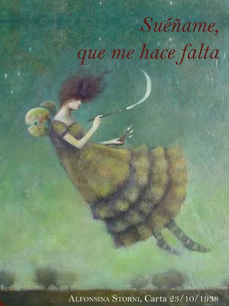 "Alfonsina Storni: ""Suéñame, que me hace falta"".  vaya que me hace falta!!!"