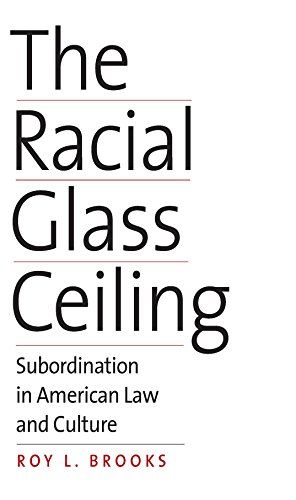 The Racial Glass Ceiling: Subordination in American Law and Culture:   DIVBA compelling study of a subtle and insidious form of racial inequality in American law and culture./BBR /BR / Why does racial equality continue to elude African Americans even after the election of a black president? Liberals blame white racism while conservatives blame black behavior. Both define the race problem in socioeconomic terms, mainly citing jobs, education, and policing. Roy Brooks, a distinguished le...