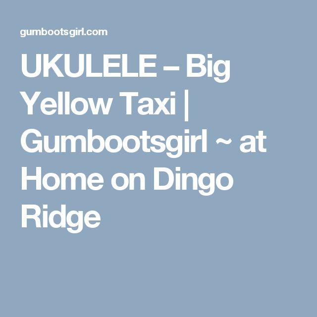 UKULELE – Big Yellow Taxi   Gumbootsgirl  ~   at Home on Dingo Ridge