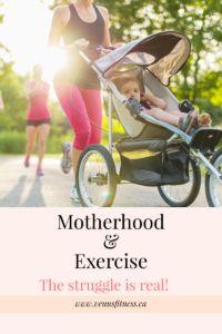 Motherhood & Exercise- The Struggle is Real!