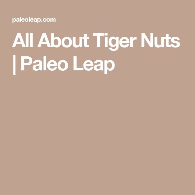 All About Tiger Nuts | Paleo Leap