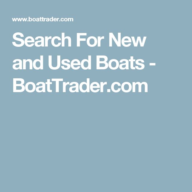 Search For New and Used Boats - BoatTrader.com