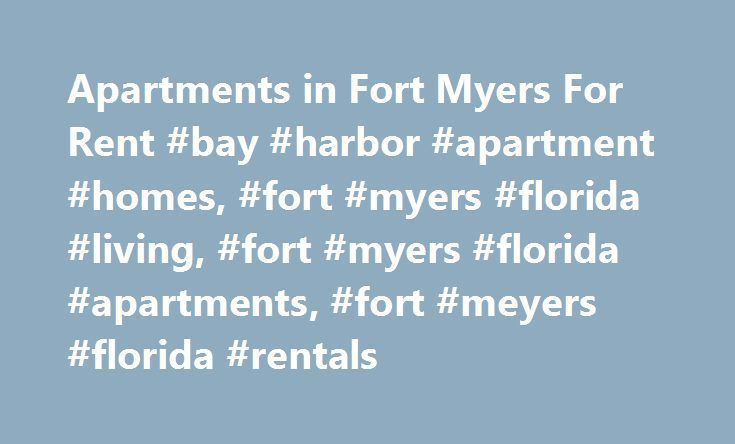 Apartments in Fort Myers For Rent #bay #harbor #apartment #homes, #fort #myers #florida #living, #fort #myers #florida #apartments, #fort #meyers #florida #rentals http://interior.nef2.com/apartments-in-fort-myers-for-rent-bay-harbor-apartment-homes-fort-myers-florida-living-fort-myers-florida-apartments-fort-meyers-florida-rentals/  Contact Welcome to Bay Harbor! Bay Harbor luxury waterfront apartment homes in Fort Myers, FL, combine the luxury of a private home with the convenience of a…