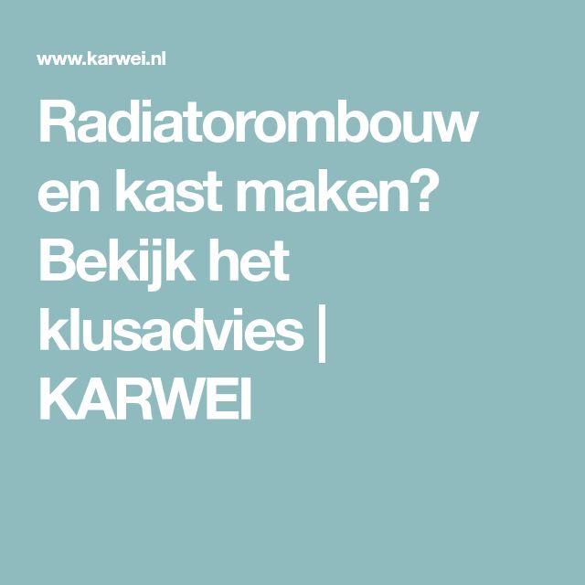Radiatorombouw en kast maken? Bekijk het klusadvies | KARWEI