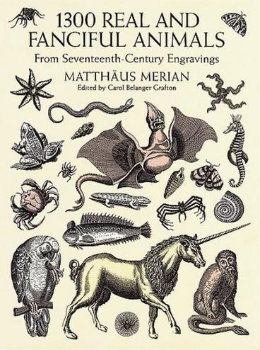 1300 Real and Fanciful Animals by Matthaeus Merian. Quadrupeds, snakes, mollusks and crustaceans, birds, fish, and insects depicted realistically and fancifully, plus such fantasy creatures as unicorns, dragons, and basilisks. Indispensable volume of royalty-free graphics for commercial artists.