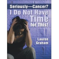 Seriously - cancer? I Do Not Have Time for This! por Lauren Graham