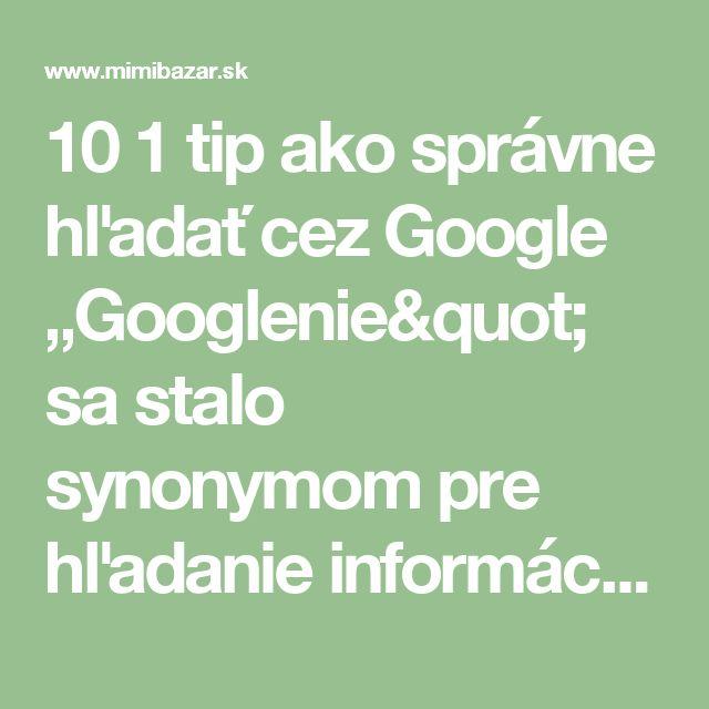 """10 1 tip ako správne hľadať cez Google """"Googlenie"""" sa stalo synonymom pre hľadanie informácii na internete. Napriek to že Google pozná každý užívateľ webu nie každý ho vie aj správne používať"""