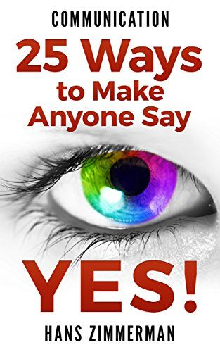 Communication: Communication Skills - 25 Ways to Make Anyone Say YES, from Sales Techniques to Seduction! (Communication, Communication Skills, Sales Techniques, ... in Relationships, Parenting Tips) by Hans Zimmerman http://www.amazon.com/dp/B00Y362CQ2/ref=cm_sw_r_pi_dp_fXqDvb049M33R