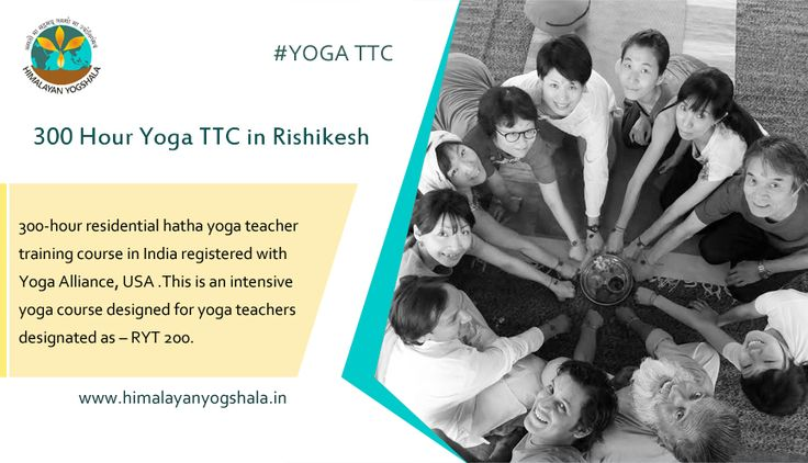 300 Hour Yoga TTC in Rishikesh 300-hour residential hatha yoga teacher training course in India registered with Yoga Alliance, USA .This is an intensive yoga course designed for yoga teachers designated as – RYT 200. http://himalayanyogshala.in/300-hour-yoga-ttc.html