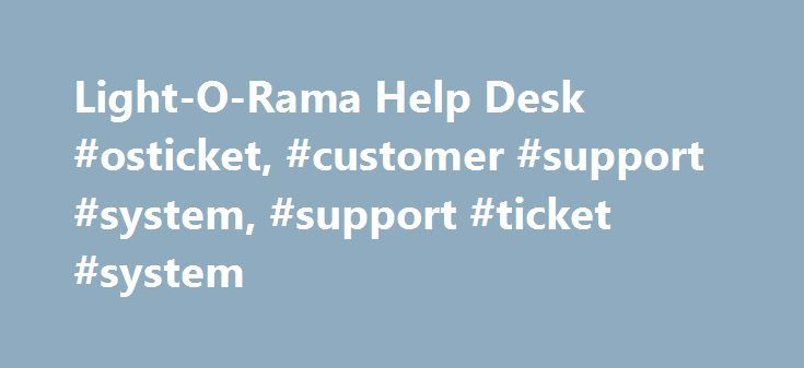 Light-O-Rama Help Desk #osticket, #customer #support #system, #support #ticket #system http://namibia.nef2.com/light-o-rama-help-desk-osticket-customer-support-system-support-ticket-system/  # Welcome to the Light-O-Rama Helpdesk Here are other common questions: ♦ Just got my new PixieXX controller but it's seen as an unknown device. Click here for a special software version. ♦ How do I setup Pixel Editor to use my new Pixie Tree? Read this document. ♦ I need my software license key. Click…