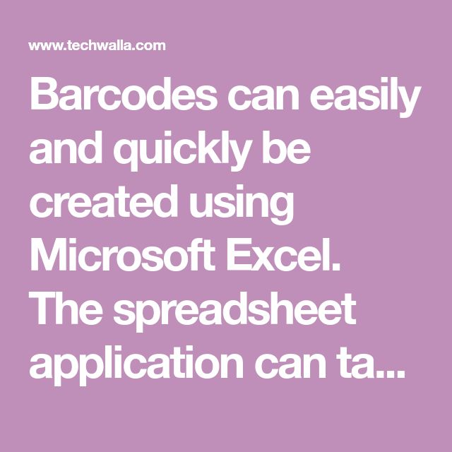 Barcodes can easily and quickly be created using Microsoft Excel