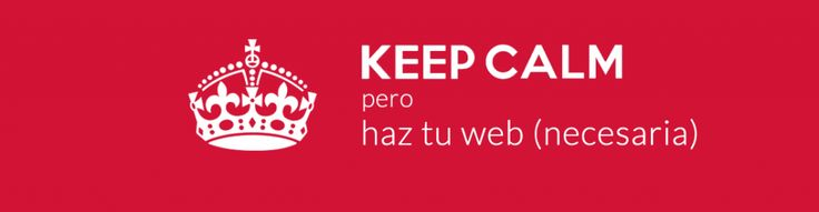 KEEP CALM pero haz tu web (necesaria)// KEEP CALM but make your web (needed)