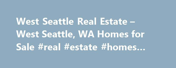 West Seattle Real Estate – West Seattle, WA Homes for Sale #real #estate #homes #for #sale http://realestate.remmont.com/west-seattle-real-estate-west-seattle-wa-homes-for-sale-real-estate-homes-for-sale/  #real estate seattle # Homes for Sale Search Results – Sorted by New Listings Why are there multiple listings for a home? realtor.com displays home listings from more than 900...The post West Seattle Real Estate – West Seattle, WA Homes for Sale #real #estate #homes #for #sale appeared…