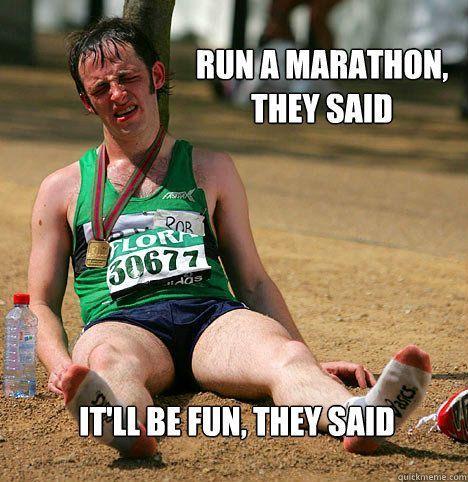 Run a marathon, they said. It'll be fun, they said. Funny running motivation.