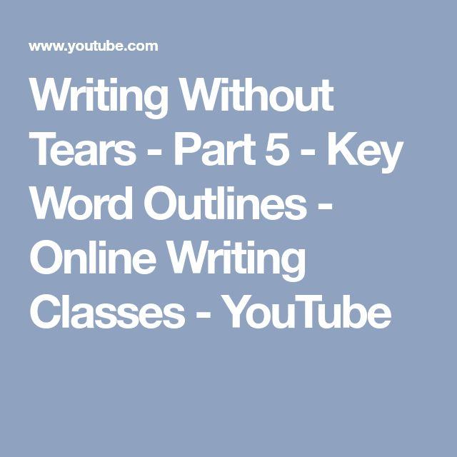 Writing Without Tears - Part 5 - Key Word Outlines - Online Writing Classes - YouTube