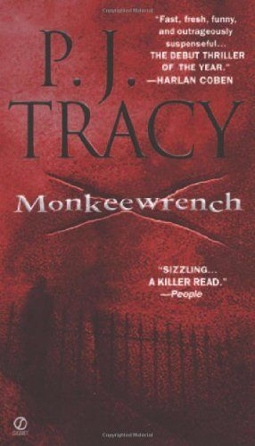 Monkeewrench by P. J. Tracy This series rocks!  Minnesota setting.  LOVED THE SERIES!  cm