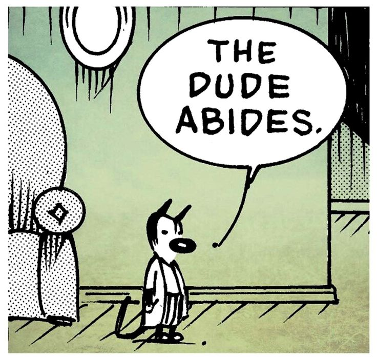 The Dude Abides... Today Dates The Dawn Of The Dude ~ Mutts..  The Big Lebowski
