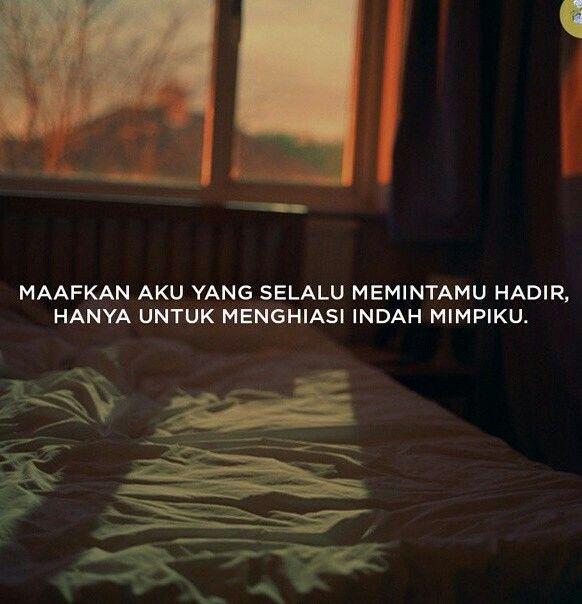 Hanya lewat mimpi kita bisa bersama, hanya lewat mimpi aku bisa dekat denganmu. Maafkan aku.