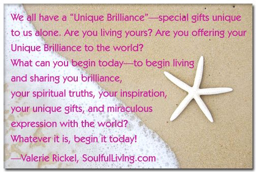 http://soulfulliving.com/everyday-miracles/your-unique-brilliance/ ♥