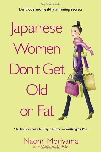 Bestseller Books Online Japanese Women Don't Get Old or Fat: Secrets of My Mother's Tokyo Kitchen Naomi Moriyama $12.99  - http://www.ebooknetworking.net/books_detail-0385339984.html