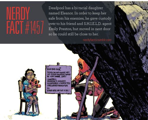 Nerdy Fact #1457: Deadpool has a bi-racial daughter named Eleanor. In order to keep her safe from his enemies, he gave custody over to his friend and S.H.I.E.L.D. agent Emily Preston, but moved in next door so he could still be close to...