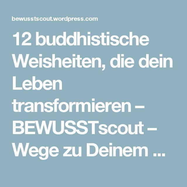 12 buddhistische Weisheiten, die dein Leben transformieren – BEWUSSTscout – Wege zu Deinem neuen BEWUSSTsein