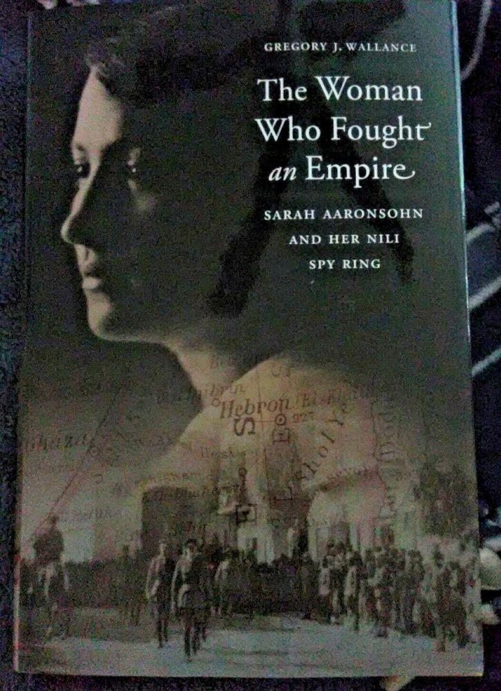 The Woman Who Fought An Empire Sarah Aaronsohn And Her Nili Spy