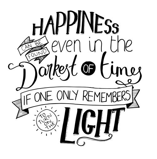 Happiness can be found, even in the darkest of times, if one only remembers to turn on the light | available on redbubble
