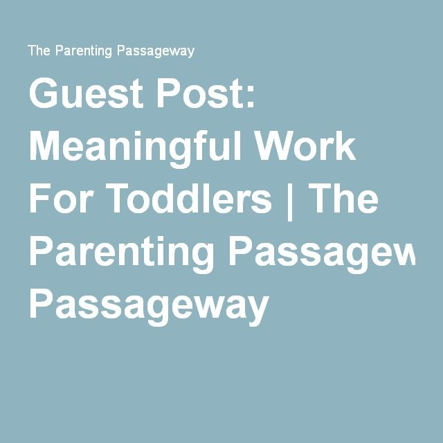 Guest Post: Meaningful Work For Toddlers | The Parenting Passageway