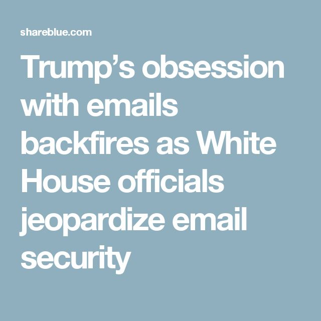 Trump's obsession with emails backfires as White House officials jeopardize email security
