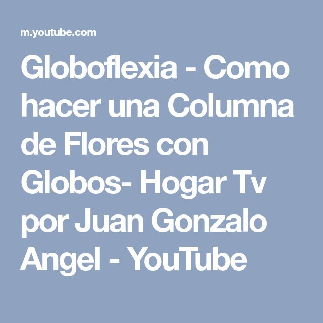 Globoflexia - Como hacer una Columna de Flores con Globos- Hogar Tv por Juan Gonzalo Angel - YouTube