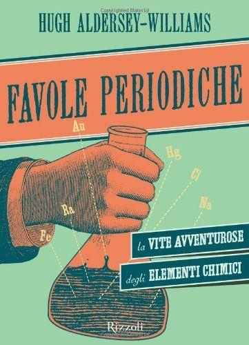 """""""Favole periodiche"""" aneddoti e storielle sugli elementi della tavola periodica"""