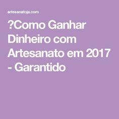 ⇒Como Ganhar Dinheiro com Artesanato em 2017 - Garantido