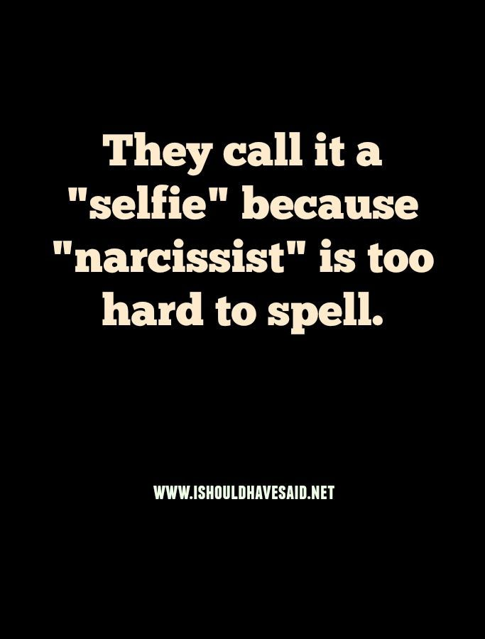 How To Respond To A To A Narcissist Selfie Quotes Funny Selfies