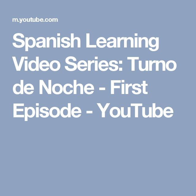 Spanish Learning Video Series: Turno de Noche - First Episode - YouTube