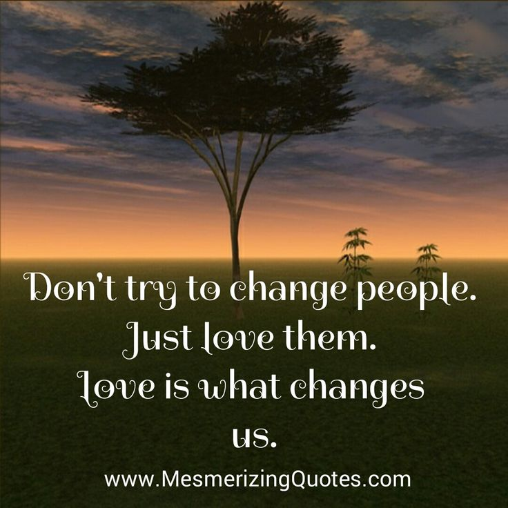 Quotes About People We Love: You Can't #change Other People. You Just Can't, So Give It