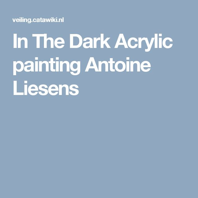 In The Dark Acrylic painting Antoine Liesens