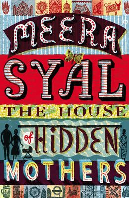 The House of Hidden Mothers by Meera Syal.  Brimming with warmth, wit and indignation, Meera Syal immerses us in a double story of friendship, family and the lengths women will go to have a child.