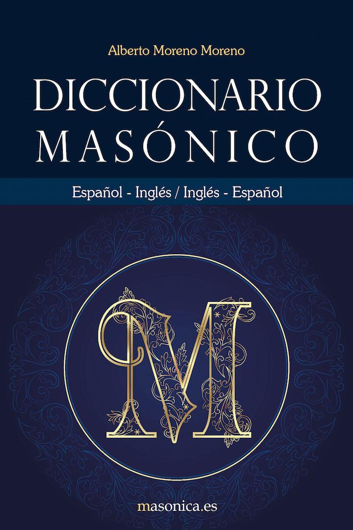 Sin lugar a dudas el diccionario bilingüe de masonería inglés-español/español-inglés más completo del mundo.