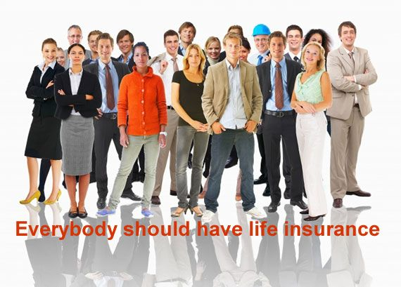 Everybody should have life insurance