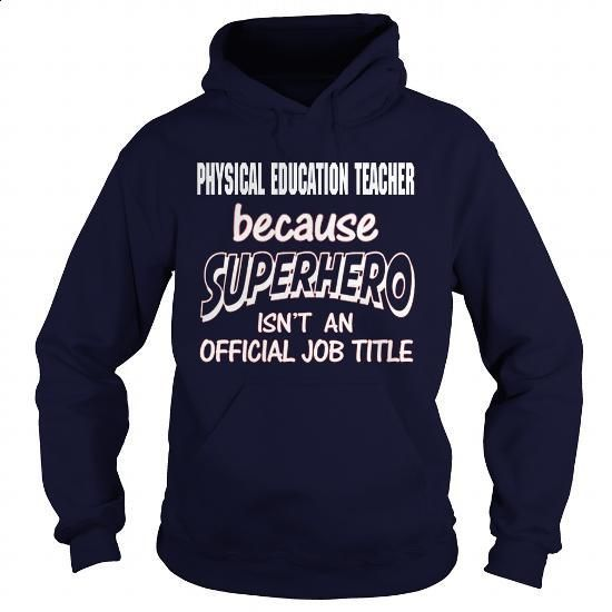PHYSICAL EDUCATION TEACHER - SUPER HERO #hoodie #Tshirt. PURCHASE NOW => https://www.sunfrog.com/LifeStyle/PHYSICAL-EDUCATION-TEACHER--SUPER-HERO-Navy-Blue-Hoodie.html?60505