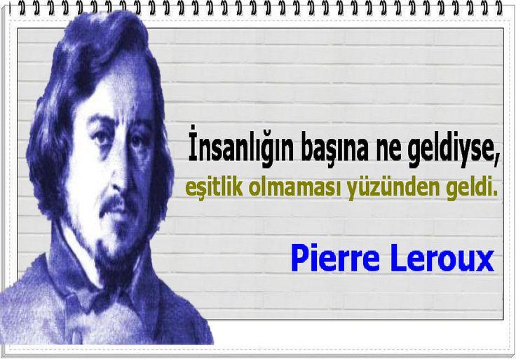 İnsanlığın başına ne geldiyse, eşitlik olmaması yüzünden geldi. -Pierre Leroux