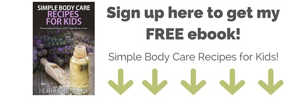 Sign up here to get your FREE download Body Care Recipes for Kids! (1)