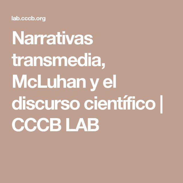 Narrativas transmedia, McLuhan y el discurso científico | CCCB LAB