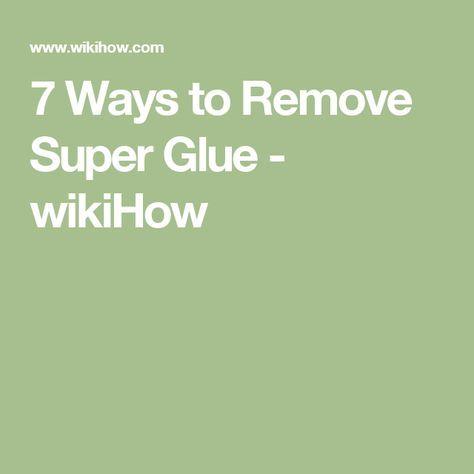 7 Ways to Remove Super Glue - wikiHow