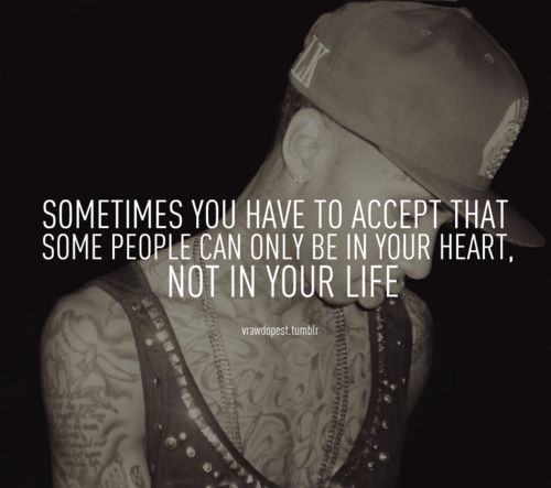 """*Tyga quote* """"Sometimes you have to accept that some people can only be in your heart, not in your life."""""""
